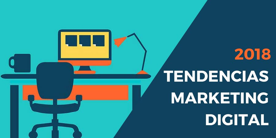 TENDENCIASEN MARKETING DIGITAL 2018